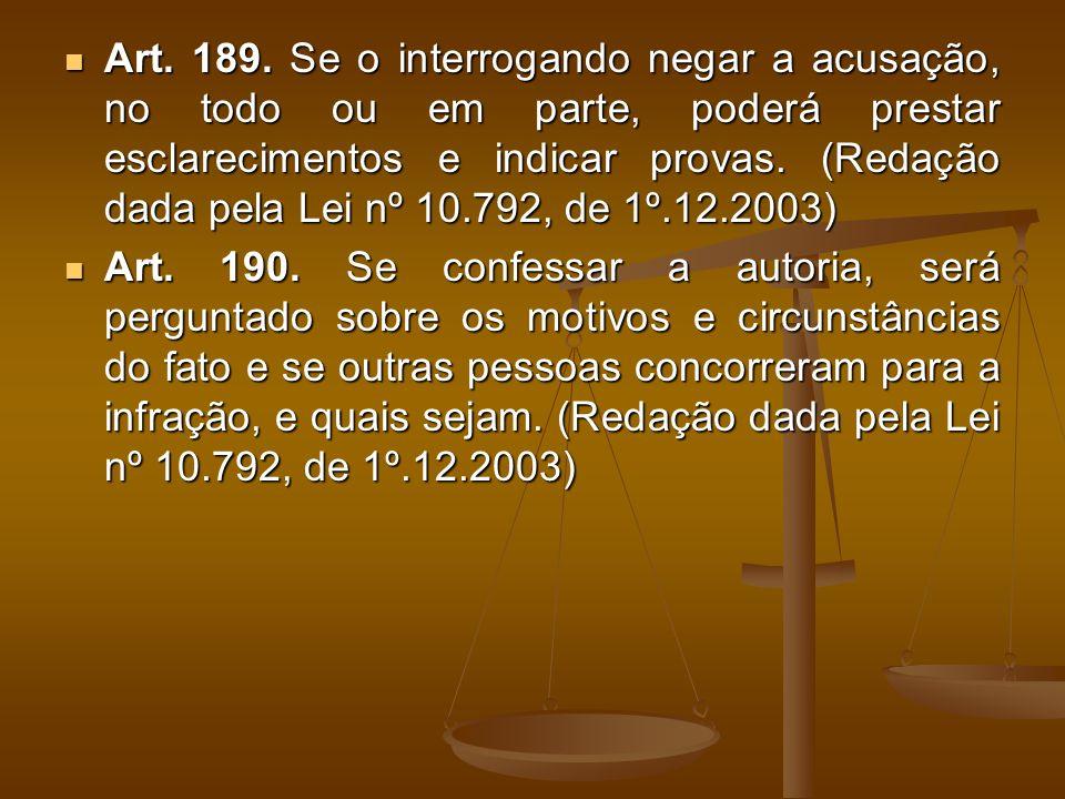 Art. 189. Se o interrogando negar a acusação, no todo ou em parte, poderá prestar esclarecimentos e indicar provas. (Redação dada pela Lei nº 10.792, de 1º.12.2003)