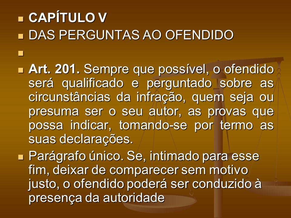 CAPÍTULO V DAS PERGUNTAS AO OFENDIDO.