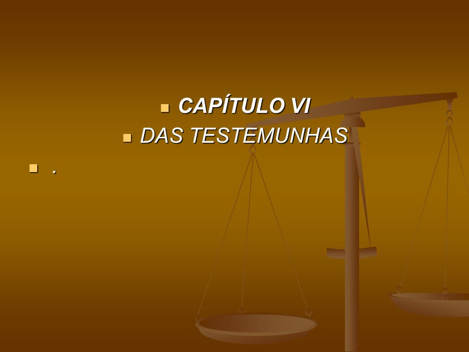 CAPÍTULO VI DAS TESTEMUNHAS .