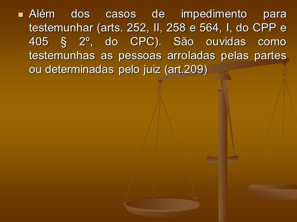 Além dos casos de impedimento para testemunhar (arts
