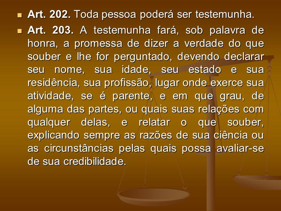 Art. 202. Toda pessoa poderá ser testemunha.