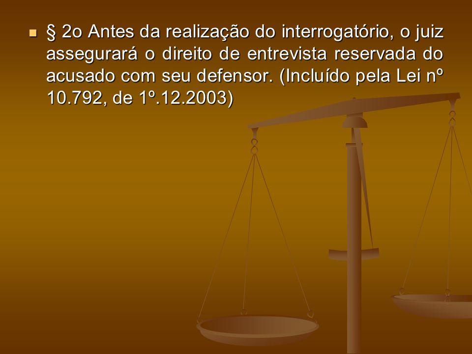 § 2o Antes da realização do interrogatório, o juiz assegurará o direito de entrevista reservada do acusado com seu defensor.