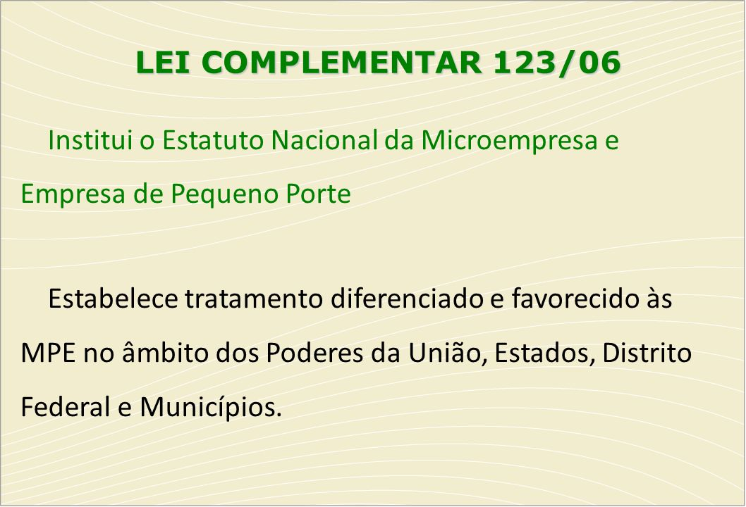 LEI COMPLEMENTAR 123/06 Institui o Estatuto Nacional da Microempresa e Empresa de Pequeno Porte.