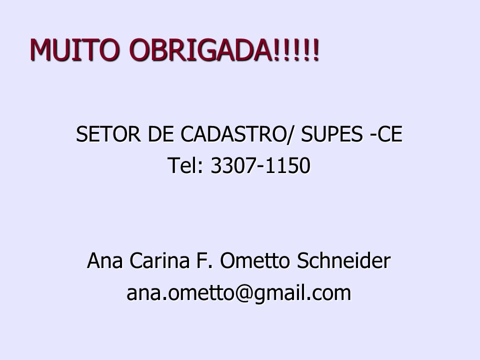 MUITO OBRIGADA!!!!! SETOR DE CADASTRO/ SUPES -CE Tel: 3307-1150