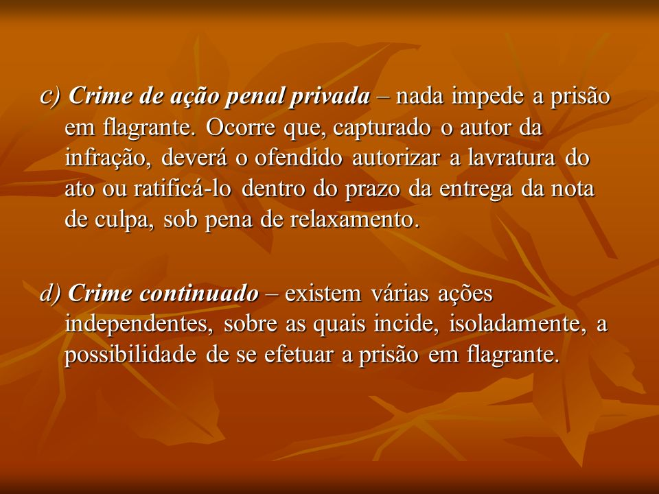 c) Crime de ação penal privada – nada impede a prisão em flagrante
