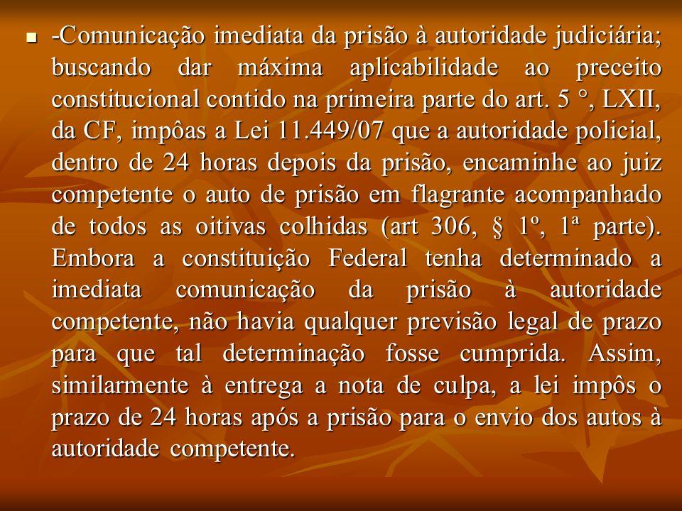 -Comunicação imediata da prisão à autoridade judiciária; buscando dar máxima aplicabilidade ao preceito constitucional contido na primeira parte do art.