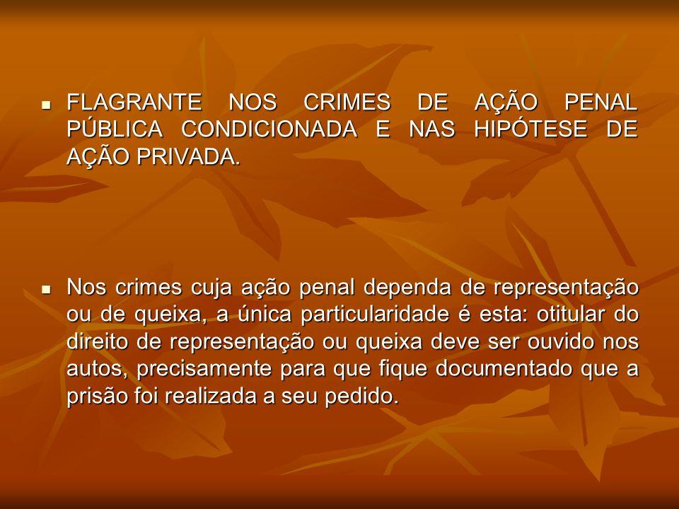 FLAGRANTE NOS CRIMES DE AÇÃO PENAL PÚBLICA CONDICIONADA E NAS HIPÓTESE DE AÇÃO PRIVADA.