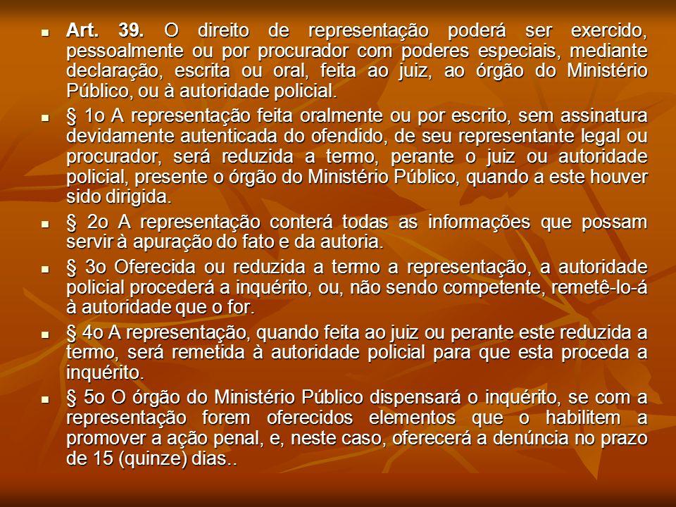 Art. 39. O direito de representação poderá ser exercido, pessoalmente ou por procurador com poderes especiais, mediante declaração, escrita ou oral, feita ao juiz, ao órgão do Ministério Público, ou à autoridade policial.