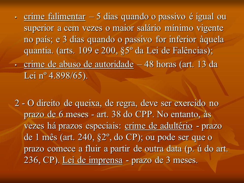 crime falimentar – 5 dias quando o passivo é igual ou superior a cem vezes o maior salário mínimo vigente no país; e 3 dias quando o passivo for inferior àquela quantia. (arts. 109 e 200, §5º da Lei de Falências);