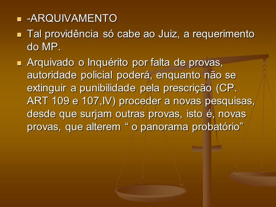 -ARQUIVAMENTO Tal providência só cabe ao Juiz, a requerimento do MP.