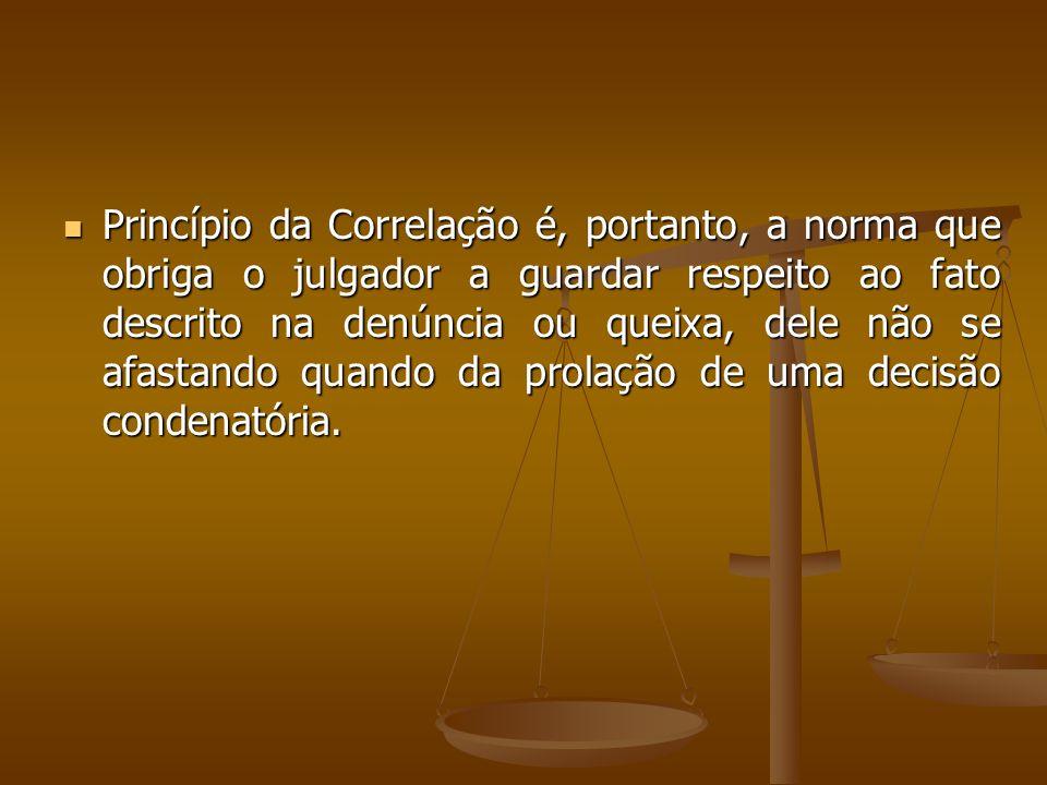 Princípio da Correlação é, portanto, a norma que obriga o julgador a guardar respeito ao fato descrito na denúncia ou queixa, dele não se afastando quando da prolação de uma decisão condenatória.
