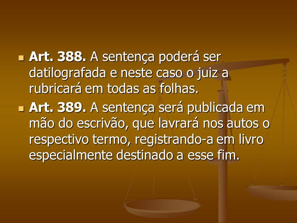 Art. 388. A sentença poderá ser datilografada e neste caso o juiz a rubricará em todas as folhas.