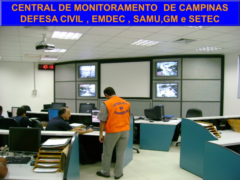 CENTRAL DE MONITORAMENTO DE CAMPINAS DEFESA CIVIL , EMDEC , SAMU,GM e SETEC