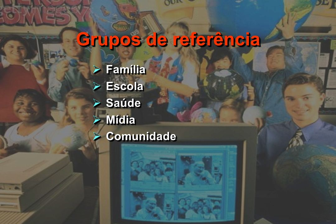 Grupos de referência Família Escola Saúde Mídia Comunidade