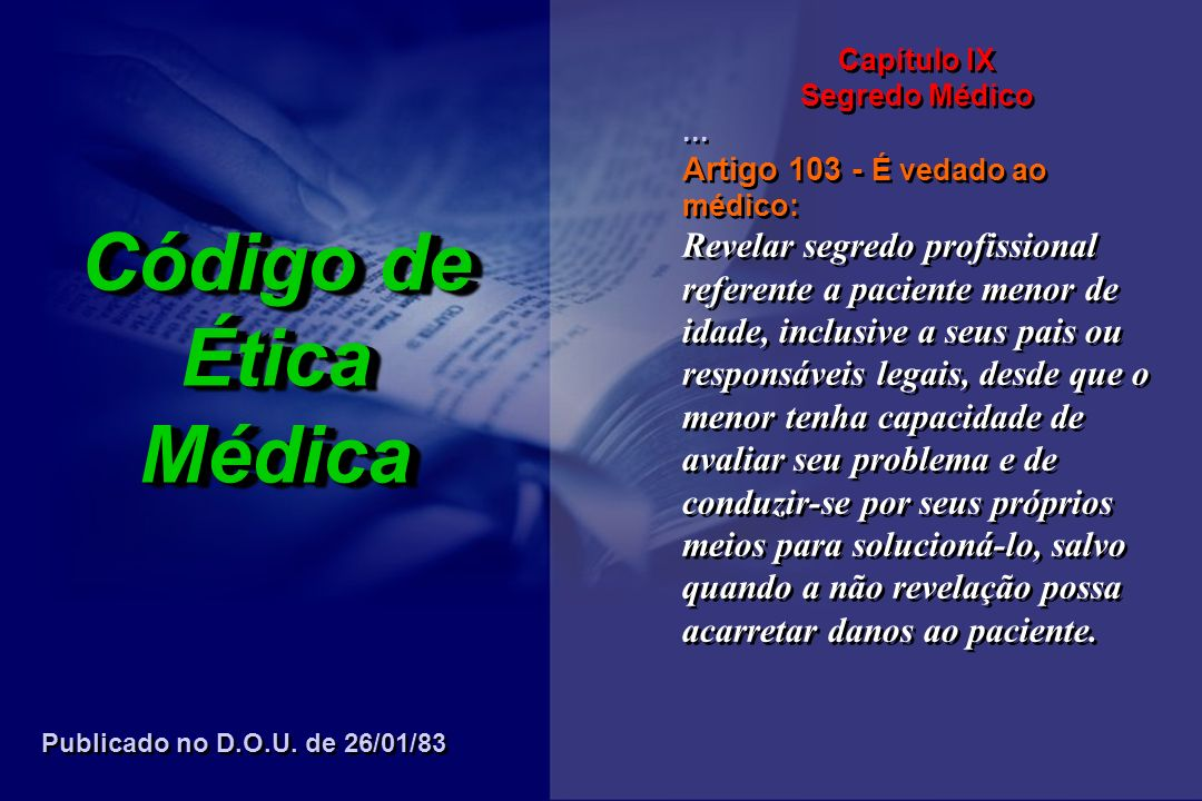 Capítulo IX Segredo Médico. ... Artigo 103 - É vedado ao médico: