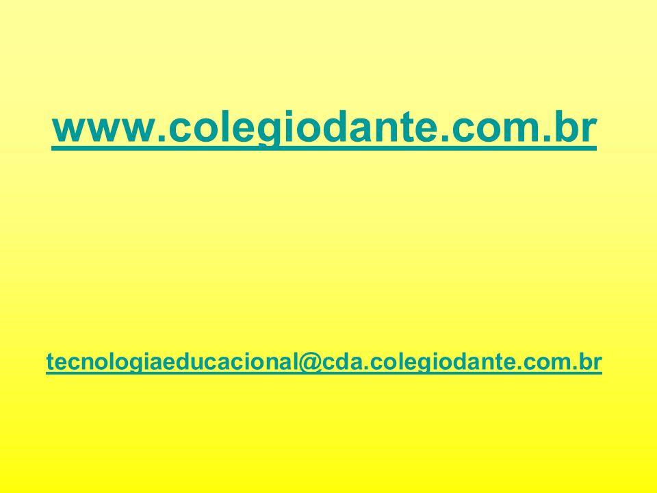 www.colegiodante.com.br tecnologiaeducacional@cda.colegiodante.com.br