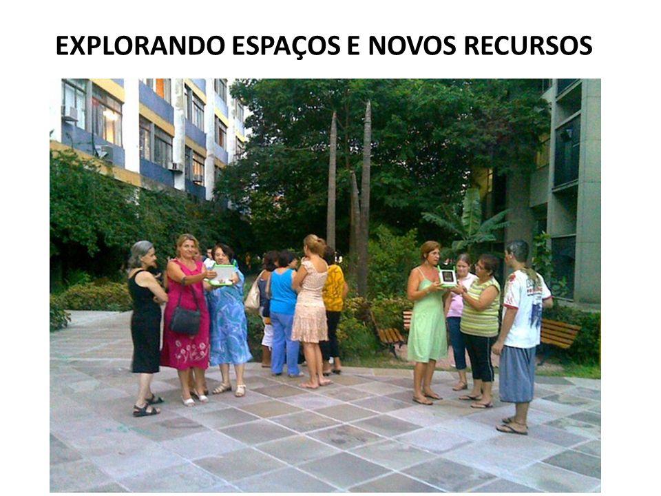 EXPLORANDO ESPAÇOS E NOVOS RECURSOS