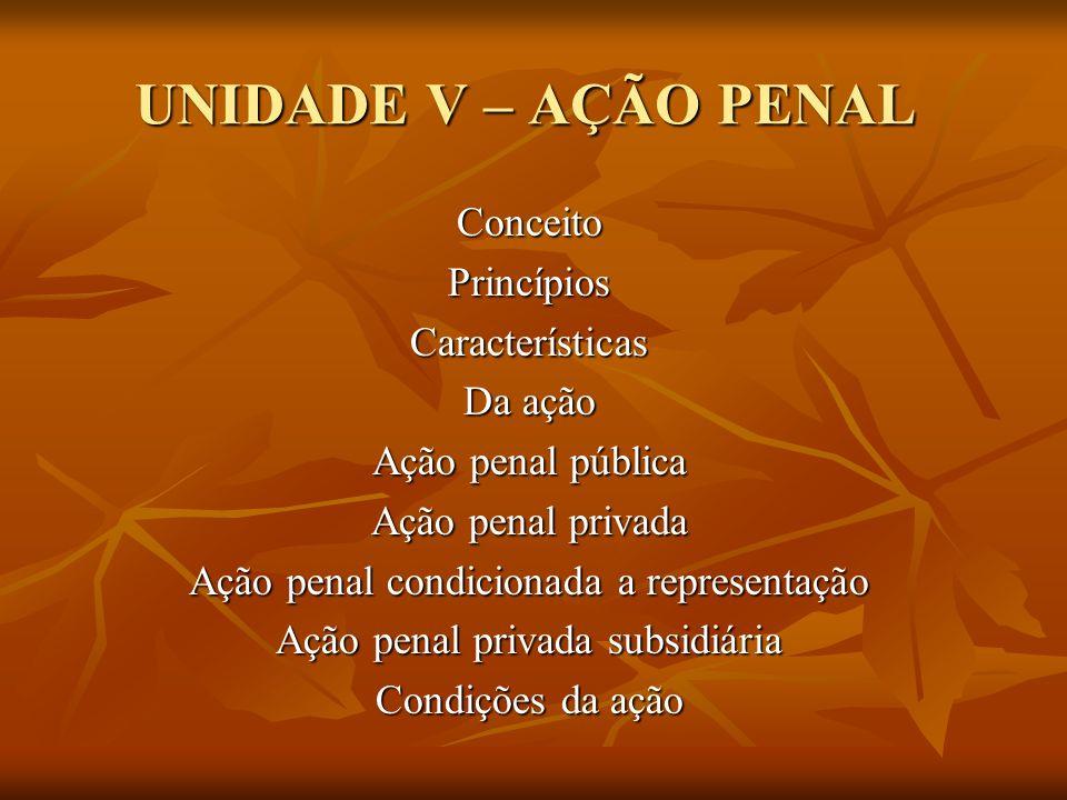 UNIDADE V – AÇÃO PENAL Conceito Princípios Características Da ação