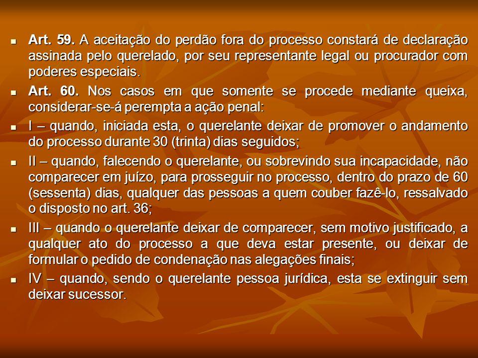 Art. 59. A aceitação do perdão fora do processo constará de declaração assinada pelo querelado, por seu representante legal ou procurador com poderes especiais.