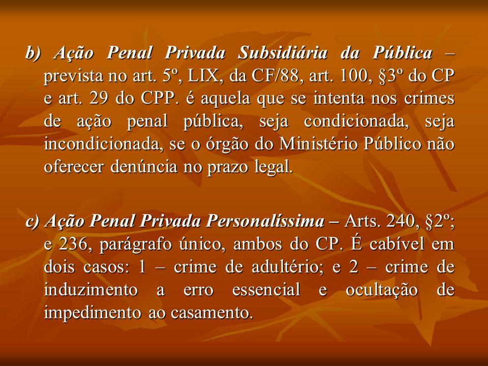 b) Ação Penal Privada Subsidiária da Pública – prevista no art