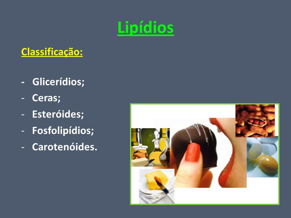 Lipídios Classificação: - Glicerídios; Ceras; Esteróides;