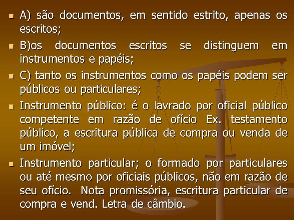 A) são documentos, em sentido estrito, apenas os escritos;