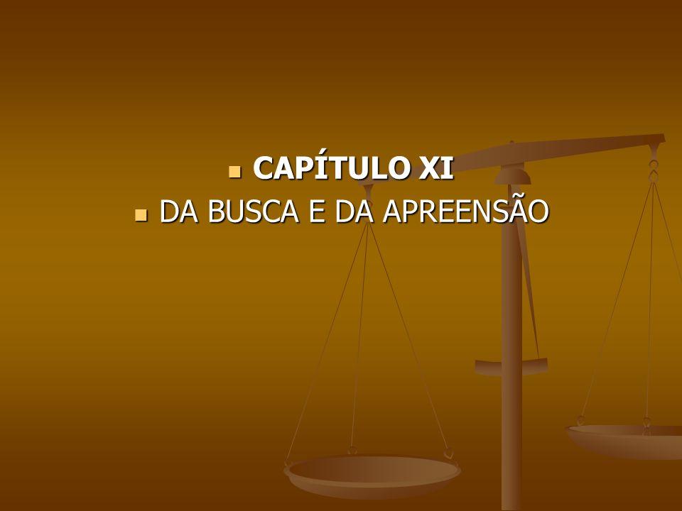CAPÍTULO XI DA BUSCA E DA APREENSÃO