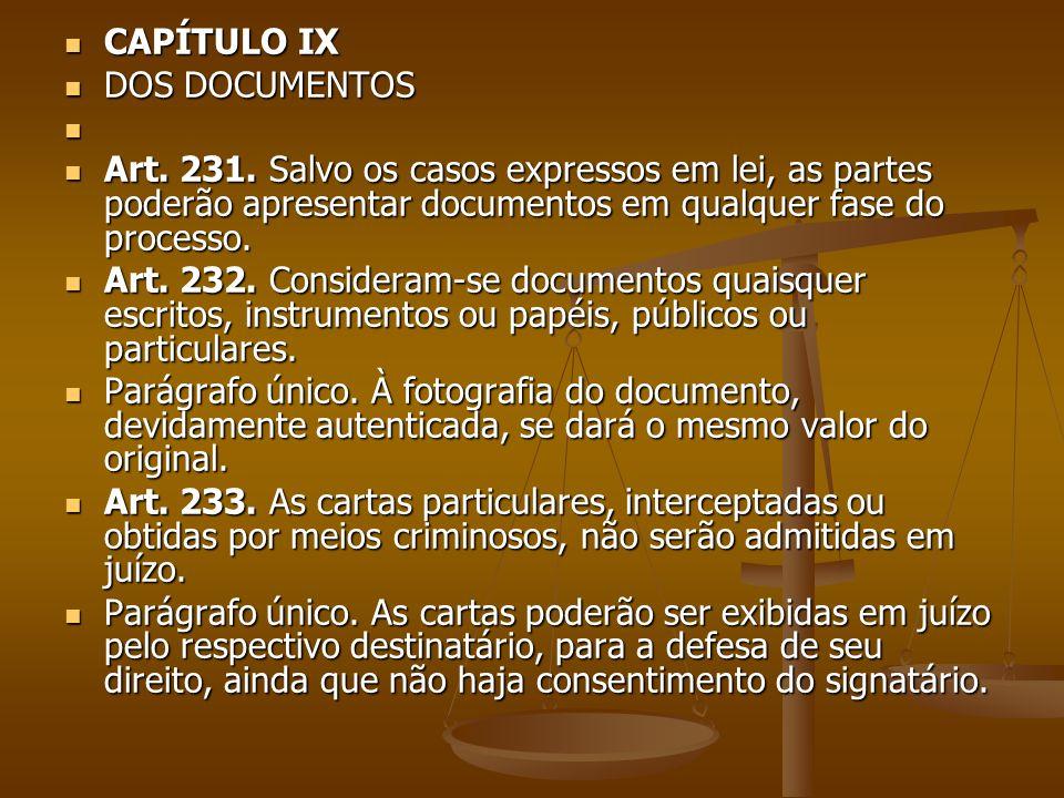 CAPÍTULO IX DOS DOCUMENTOS. Art. 231. Salvo os casos expressos em lei, as partes poderão apresentar documentos em qualquer fase do processo.