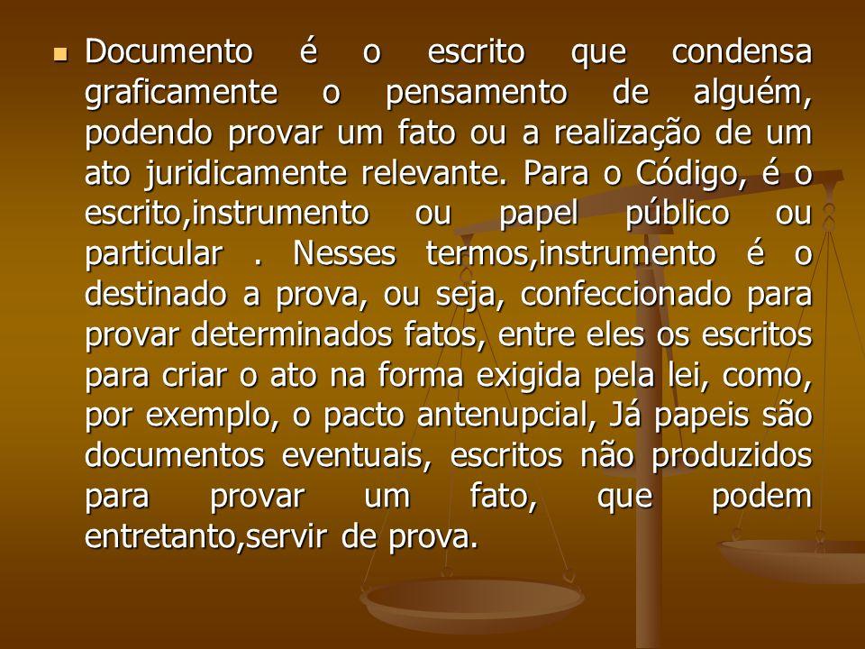 Documento é o escrito que condensa graficamente o pensamento de alguém, podendo provar um fato ou a realização de um ato juridicamente relevante.