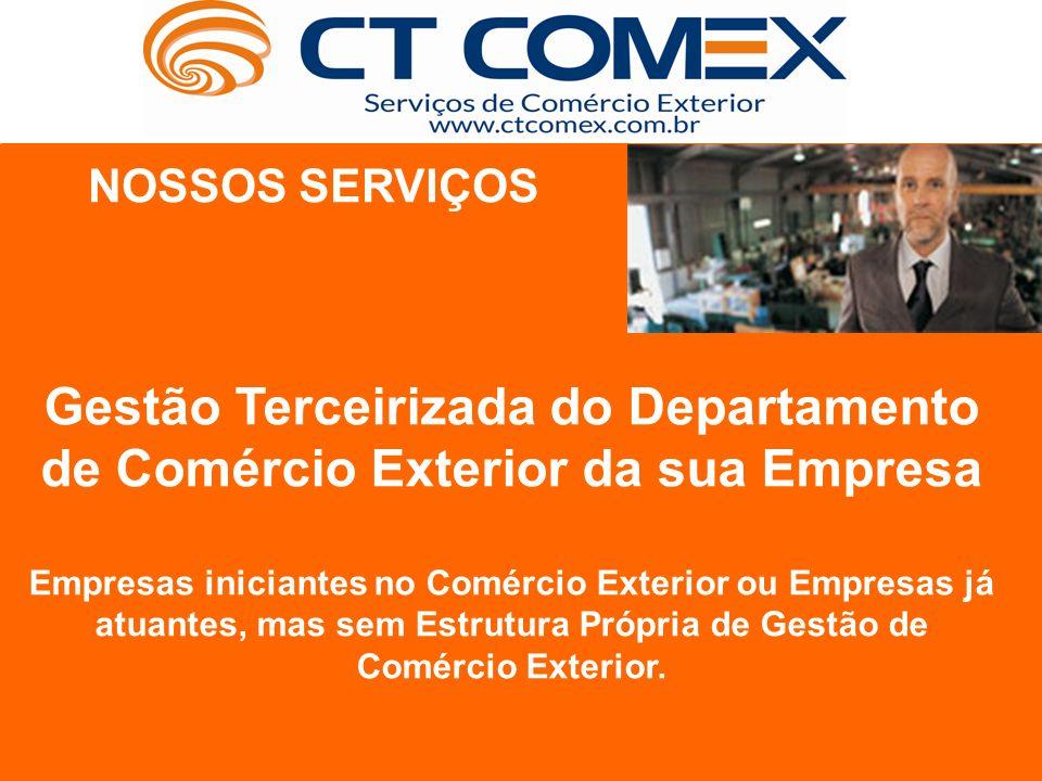 NOSSOS SERVIÇOS Gestão Terceirizada do Departamento de Comércio Exterior da sua Empresa.