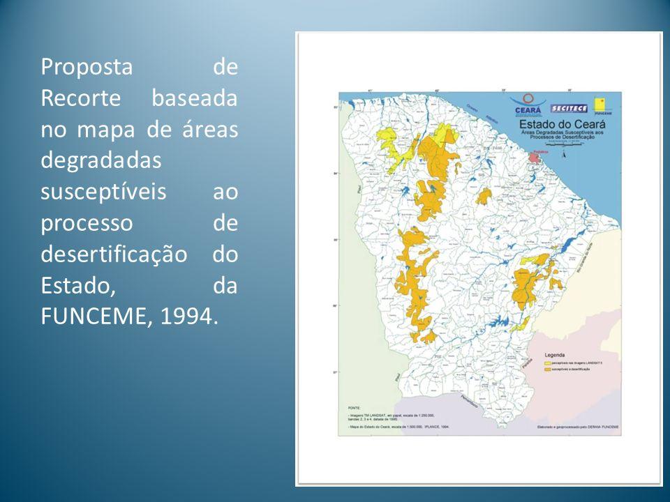 Proposta de Recorte baseada no mapa de áreas degradadas susceptíveis ao processo de desertificação do Estado, da FUNCEME, 1994.