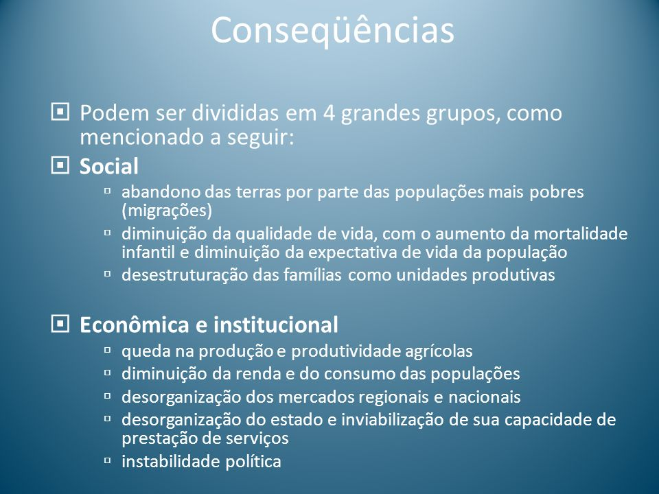 Conseqüências Podem ser divididas em 4 grandes grupos, como mencionado a seguir: Social.