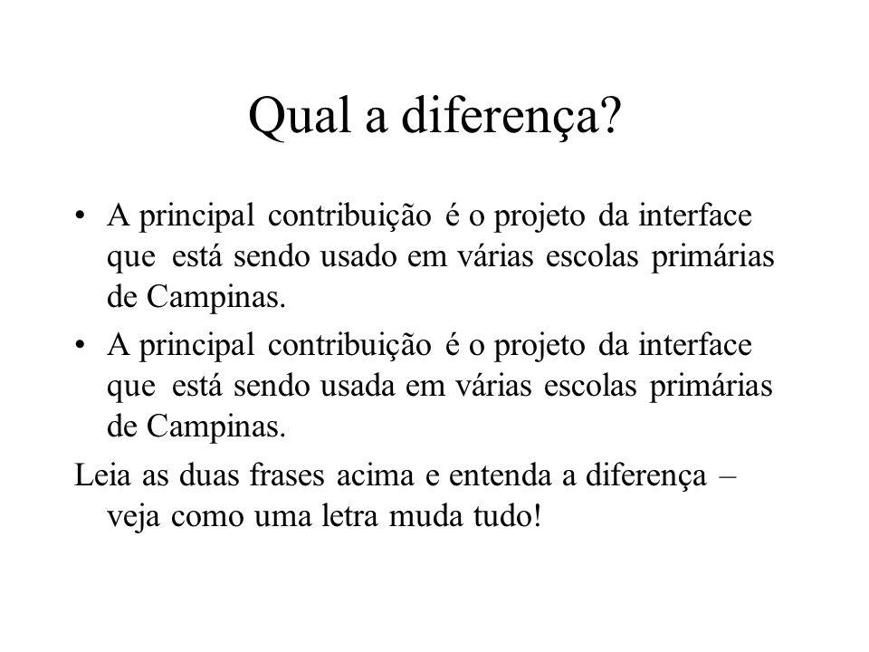 Qual a diferença A principal contribuição é o projeto da interface que está sendo usado em várias escolas primárias de Campinas.
