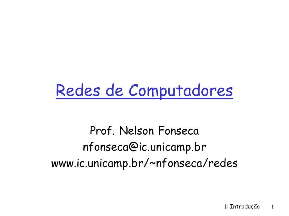 Redes de Computadores Prof. Nelson Fonseca nfonseca@ic.unicamp.br