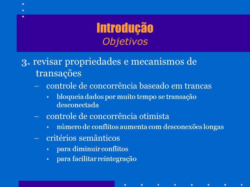 Introdução Objetivos 3. revisar propriedades e mecanismos de transações. controle de concorrência baseado em trancas.