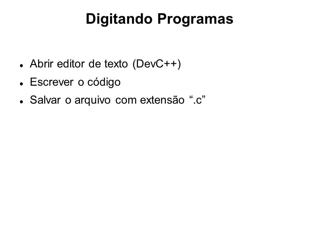 Digitando Programas Abrir editor de texto (DevC++) Escrever o código