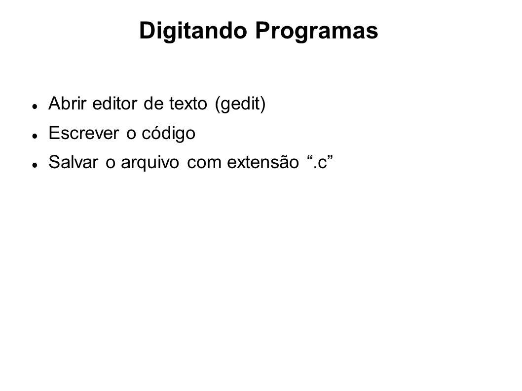Digitando Programas Abrir editor de texto (gedit) Escrever o código