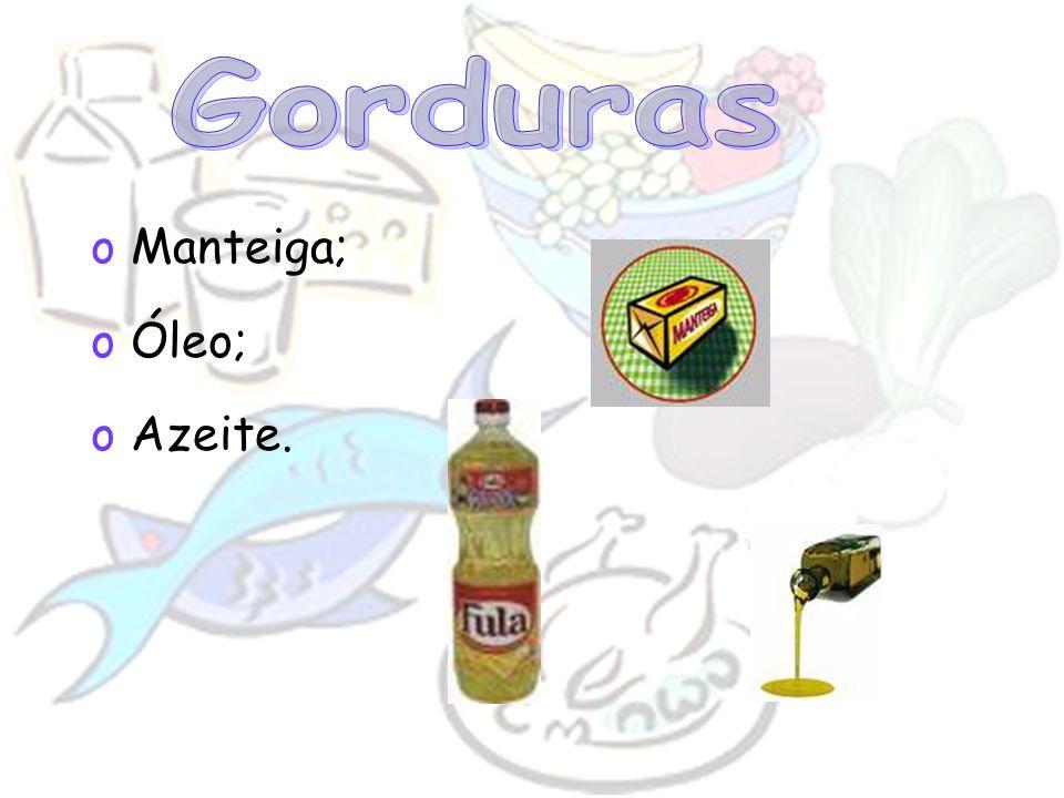 Gorduras Manteiga; Óleo; Azeite.