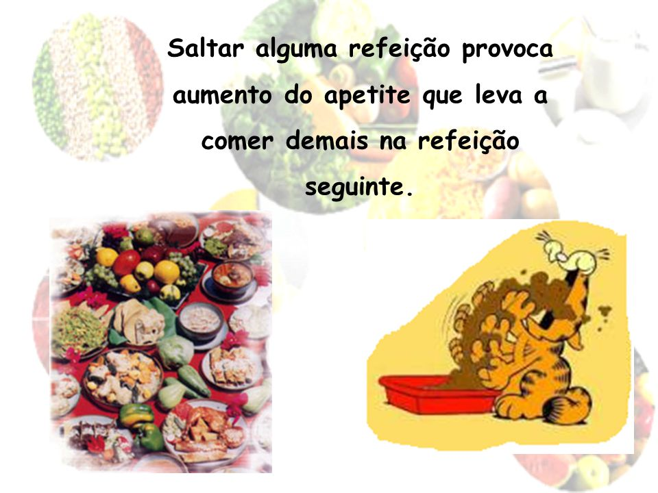 Saltar alguma refeição provoca aumento do apetite que leva a comer demais na refeição seguinte.