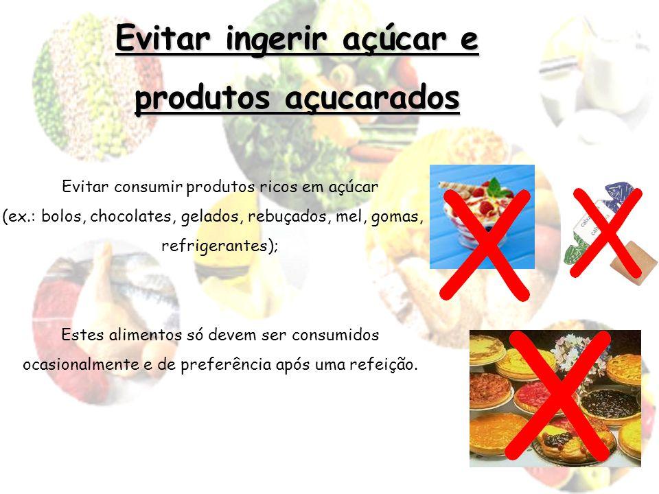 Evitar ingerir açúcar e produtos açucarados