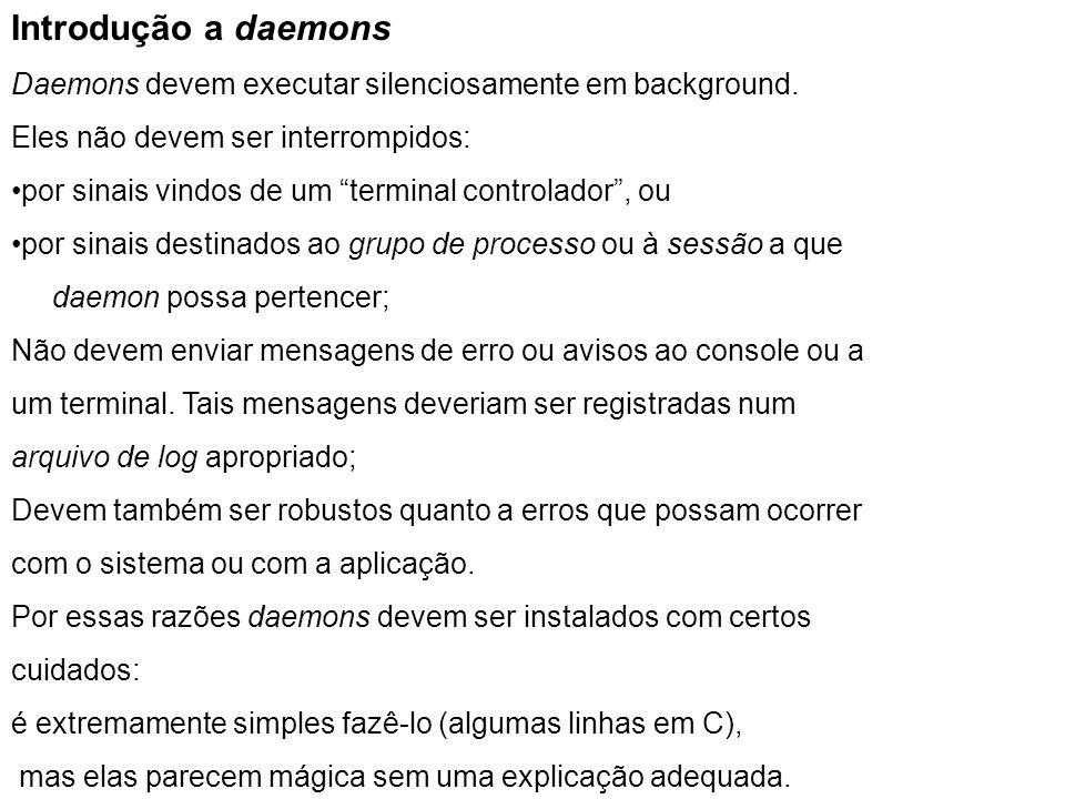 Introdução a daemons Daemons devem executar silenciosamente em background. Eles não devem ser interrompidos: