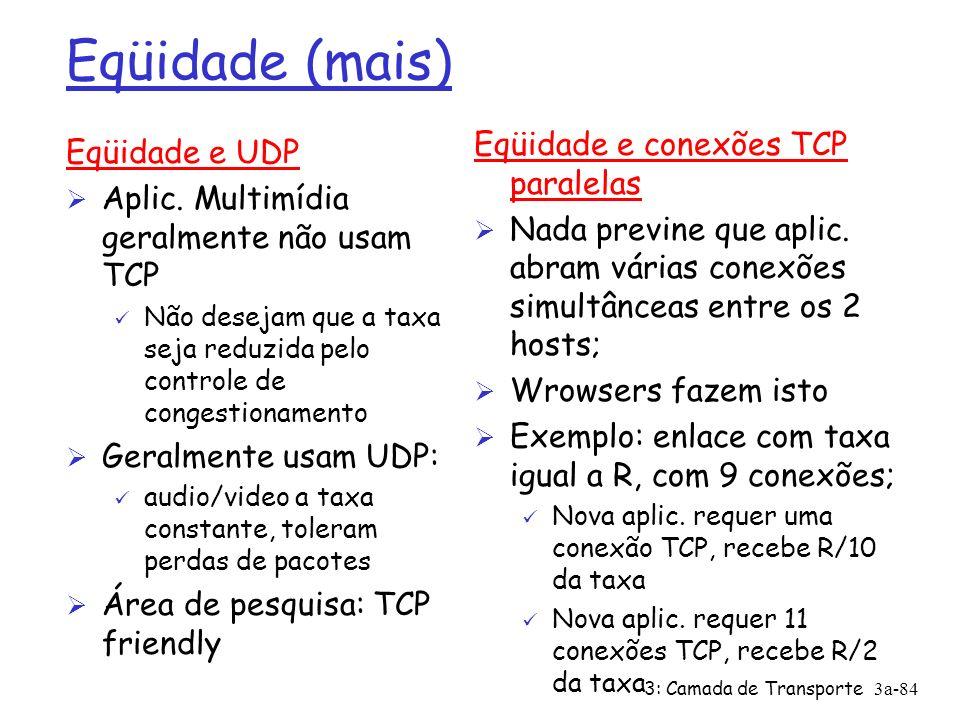 Eqüidade (mais) Eqüidade e conexões TCP paralelas Eqüidade e UDP