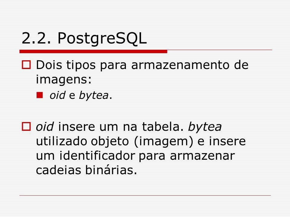 2.2. PostgreSQL Dois tipos para armazenamento de imagens:
