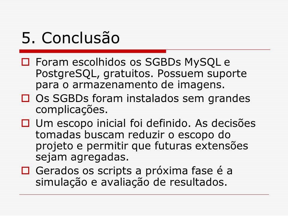 5. Conclusão Foram escolhidos os SGBDs MySQL e PostgreSQL, gratuitos. Possuem suporte para o armazenamento de imagens.