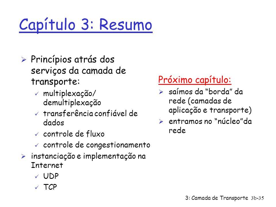 Capítulo 3: ResumoPrincípios atrás dos serviços da camada de transporte: multiplexação/ demultiplexação.