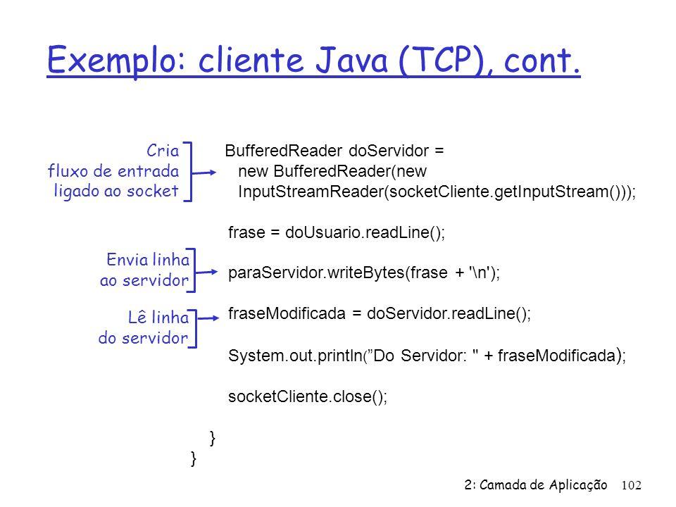 Exemplo: cliente Java (TCP), cont.