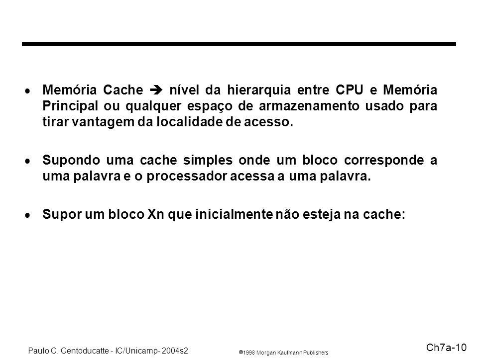 Memória Cache  nível da hierarquia entre CPU e Memória Principal ou qualquer espaço de armazenamento usado para tirar vantagem da localidade de acesso.