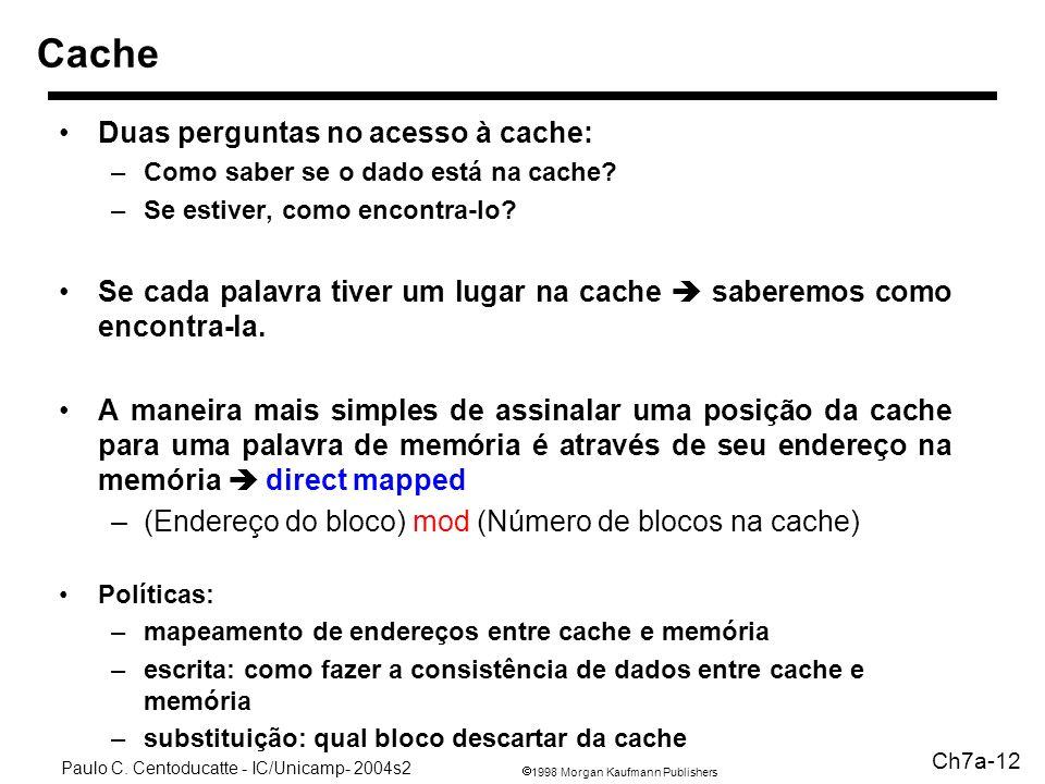 Cache Duas perguntas no acesso à cache: