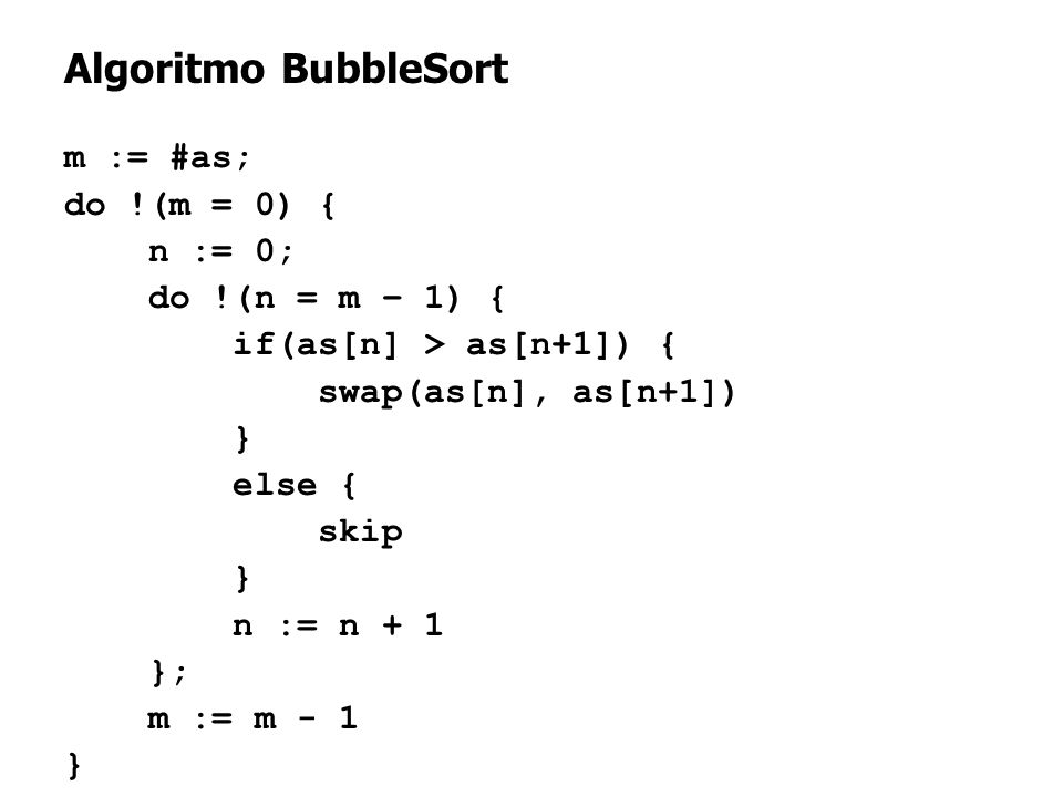 Algoritmo BubbleSort m := #as; do !(m = 0) { n := 0; do !(n = m – 1) {