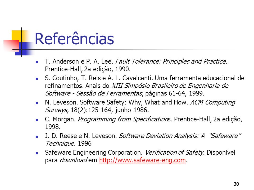 Referências T. Anderson e P. A. Lee. Fault Tolerance: Principles and Practice. Prentice-Hall, 2a edição, 1990.
